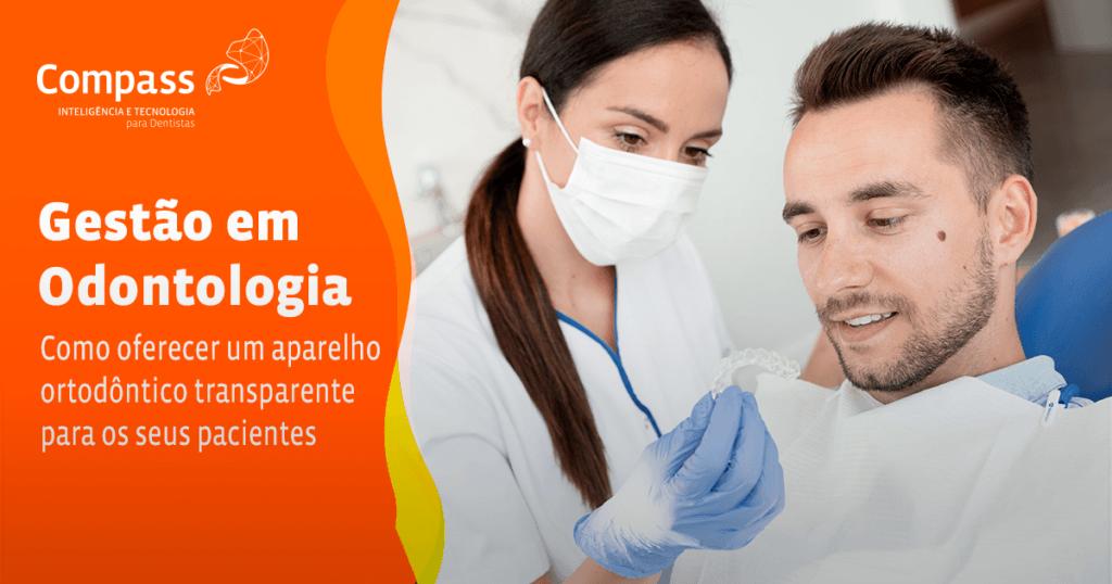 Como oferecer um aparelho ortodôntico transparente para os seus pacientes